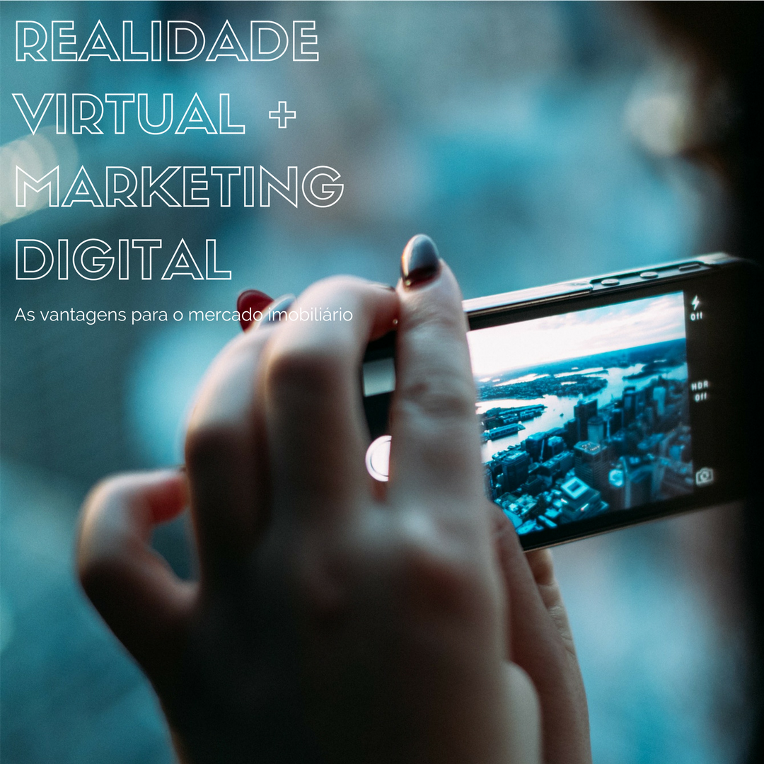 Como o mercado imobiliário pode se beneficiar aliando a VR ao marketing digital