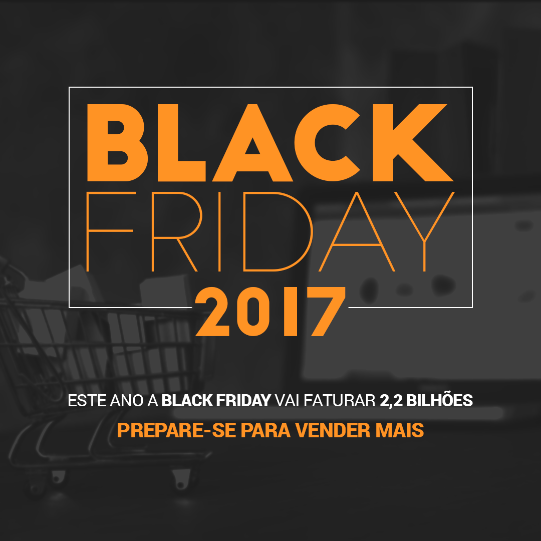 a5efc70f0 Black Friday 2017 vai faturar 2,2 bilhões: prepare-se para vender mais